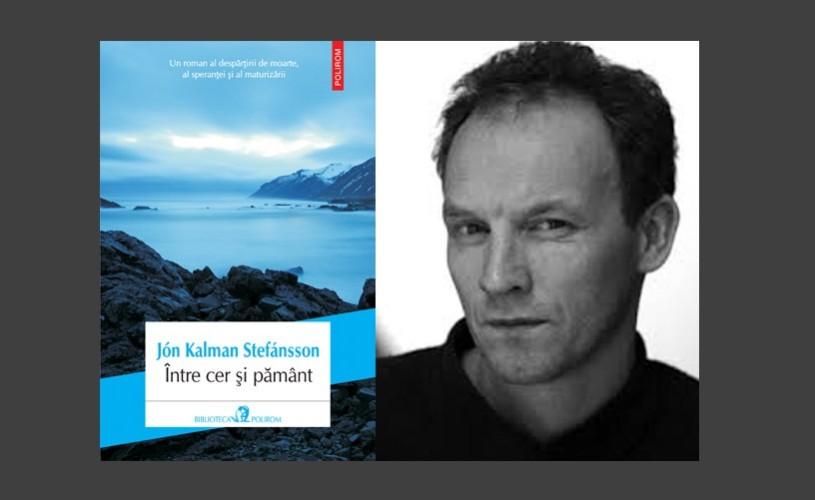 """Jon Kalman Stefansson – Între cer şi pământ / """"Un roman ca o gură de aer în cele mai întunecate hăuri ale mării"""""""