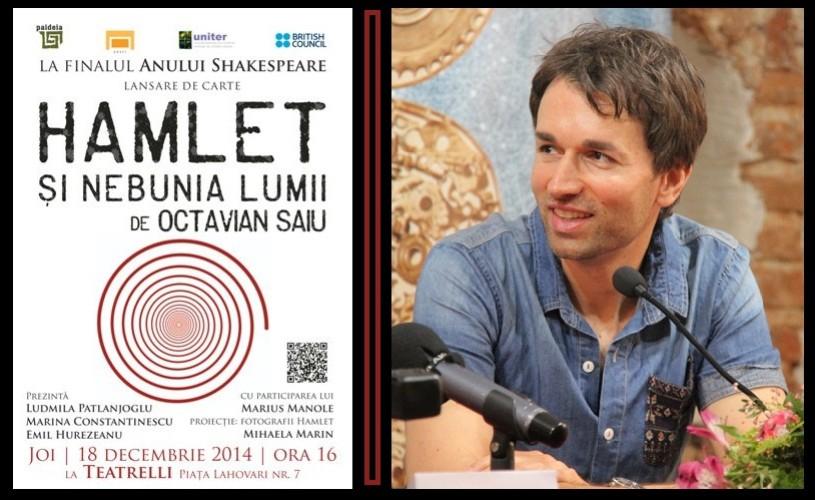 Hamlet si nebunia lumii, de Octavian Saiu / cu Marius Manole, Marina Constantinescu și Emil Hurezeanu