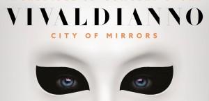 Cea mai impresionantă experiență muzicală 3D ajunge la București: Vivaldianno - City of Mirrors