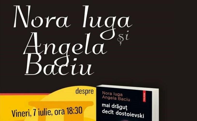 """""""mai drăguţ decât dostoievski"""", de Nora Iuga şi Angela Baciu – lansare şi lectură"""