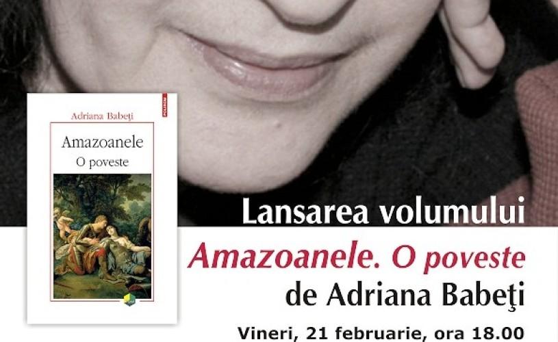 Adriana Babeti şi poveştile amazoanelor celebre din istorie