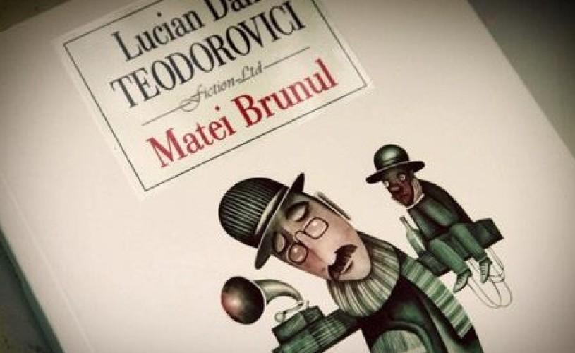 Matei Brunul, de Lucian Dan Teodorovici, va fi tradus în Turcia