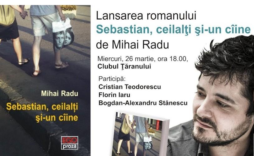 Sebastian, ceilalţi şi un câine, romanul de debut al jurnalistul Mihai Radu