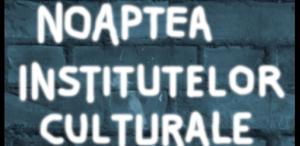 Noaptea Institutelor Culturale, ediția 2014