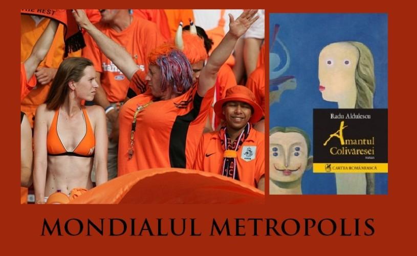 Amantele, colivăreasele şi optimile – Mondialul Metropolis