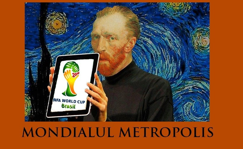 Dacă Van Gogh ar fi fost comentator TVR… – Mondialul Metropolis