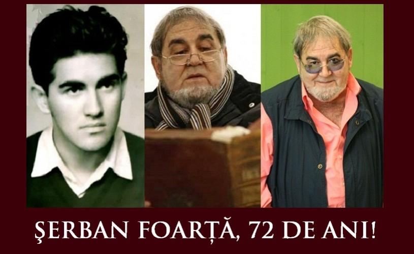 Serban Foarţă, 72. La mulţi ani!