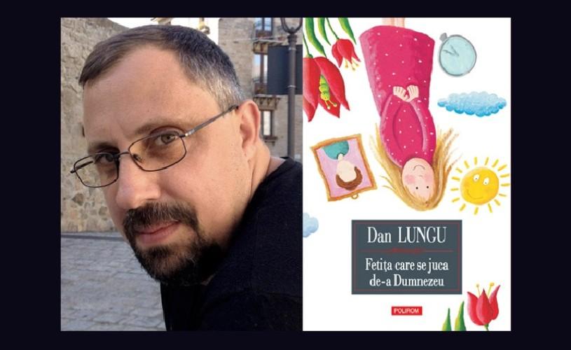 Dan Lungu: Fetiţa care se juca de-a Dumnezeu – un roman despre emigraţia temporară