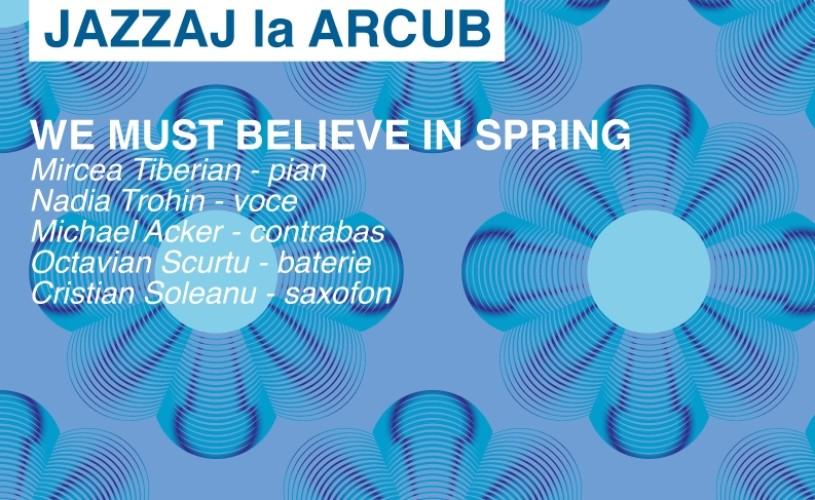 "JAZZAJ LA ARCUB – ,,We must believe in spring"""