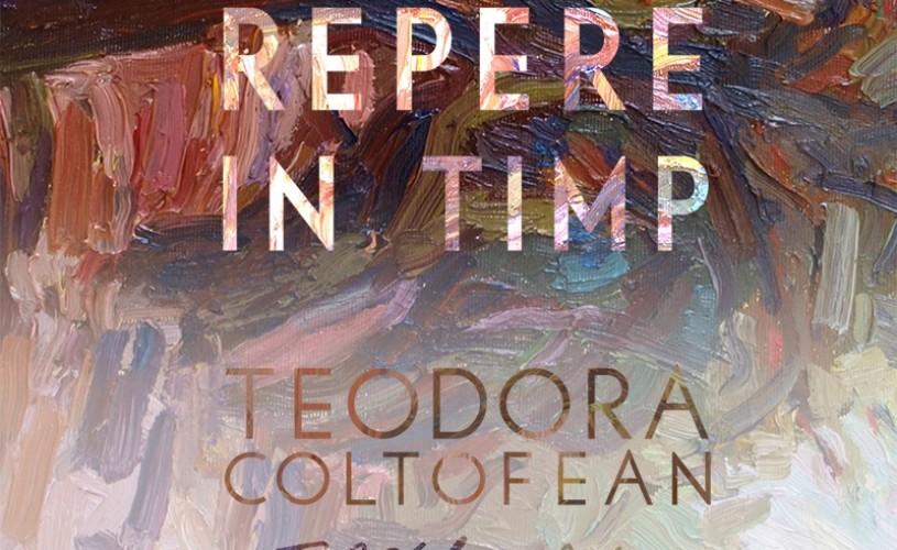 "Expoziție Contemporanii: ""Repere în timp"", Teodora Coltofean"