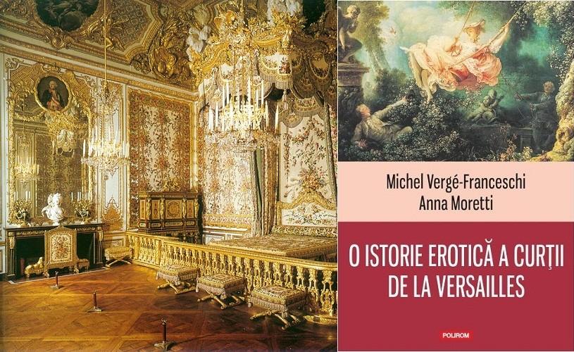 O istorie erotică a curţii de la Versailles – un loc al plăcerii, dorinţei şi desfrâului