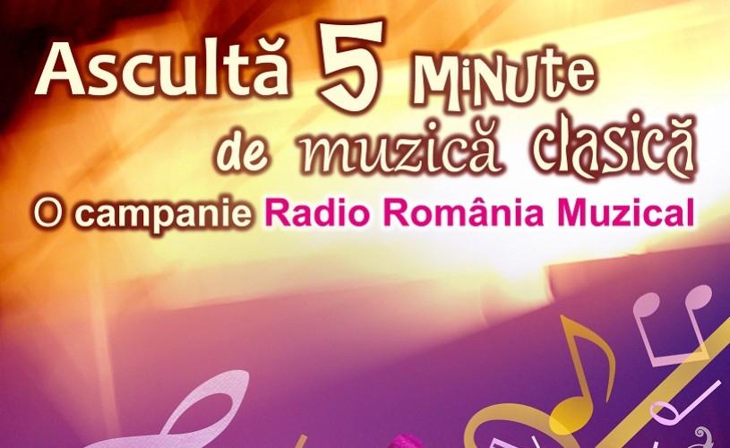 Asculta 5 minute de muzică clasică – un proiect Radio România Muzical