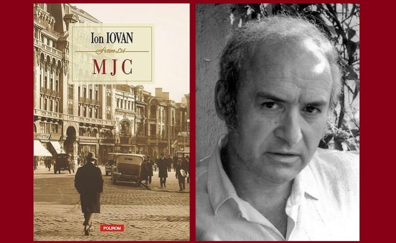 """Romanul """"ultimului"""" Caragiale, M J C de Ion Iovan, la Polirom"""