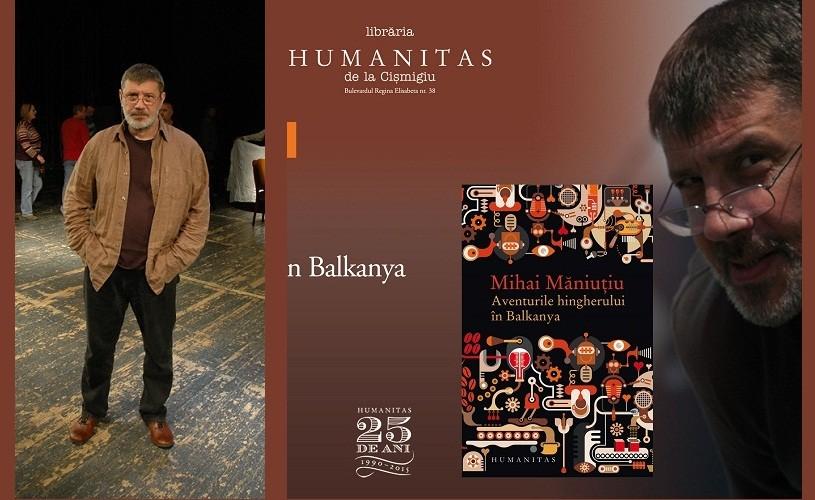 Aventurile hingherului în Balcanya, de Mihai Măniuţiu, la Humanitas
