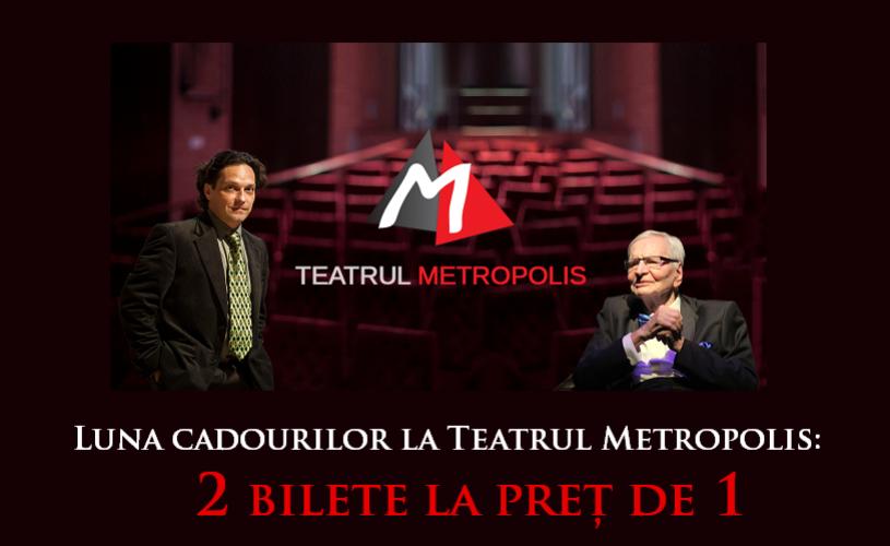 Luna cadourilor la Teatrul Metropolis: 2 bilete la preț de 1