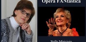 Opera FANtastica - Luminita Arvunescu, în dialog cu soprana Nelly Miricioiu
