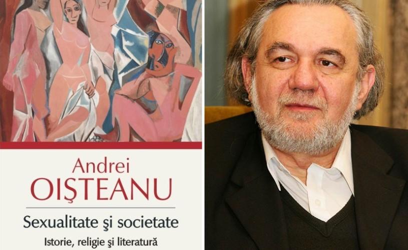 """Andrei Oișteanu lansează la Bookfest """"Sexualitate şi societate. Istorie, religie şi literatură"""""""