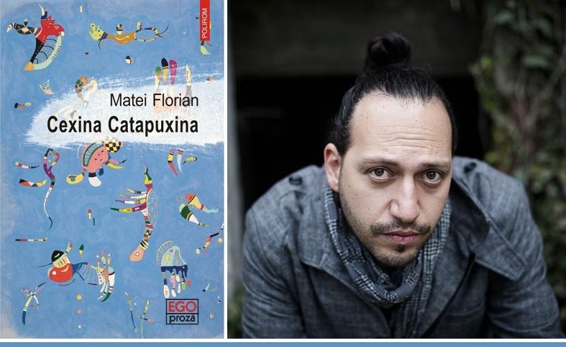 Cexina Catapuxina, noul roman al lui Matei Florian