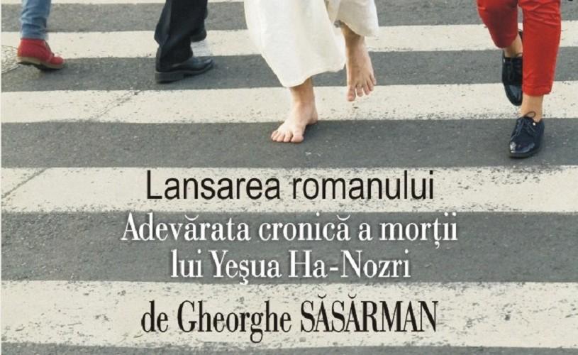 Gheorghe Săsărman despre Adevărata cronică a morţii lui Yeşua Ha-Nozri la Bucureşti