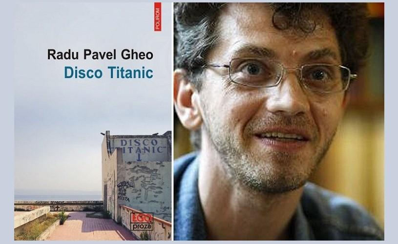 Disco Titanic, un nou roman de Radu Pavel Gheo, la Polirom