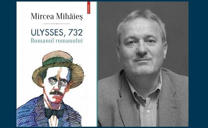 Cartea anului 2016: Ulysses, 732. Romanul romanului, de Mircea Mihăieș