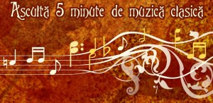Ascultă 5 minute de muzică clasică