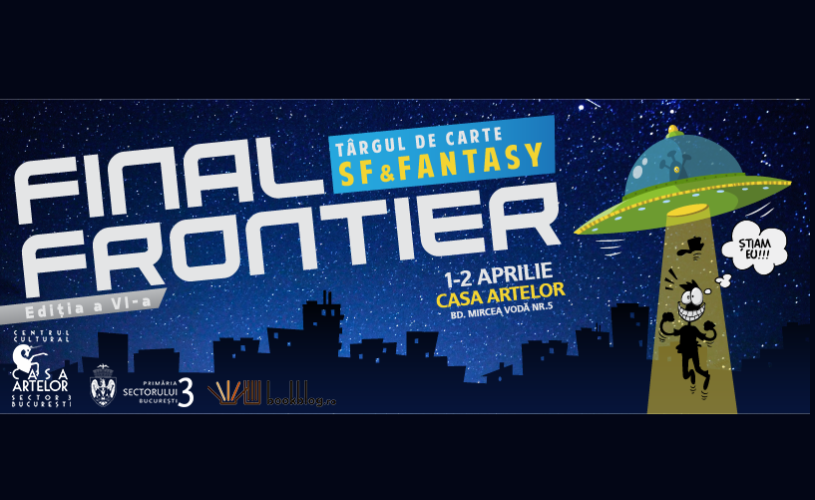Târg de carte SF & Fantasy  – Final Frontier 6, la Casa Artelor