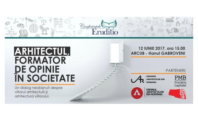 """Conferinţa """"Arhitectul, formator de opinie în societate"""", luni, 12 iunie, la ARCUB"""