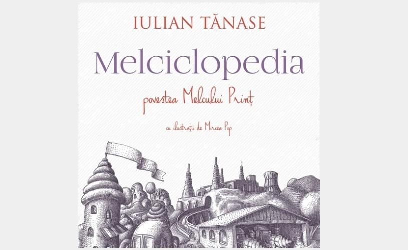 Melciclopedia, o aventură a imaginației și a erudiției