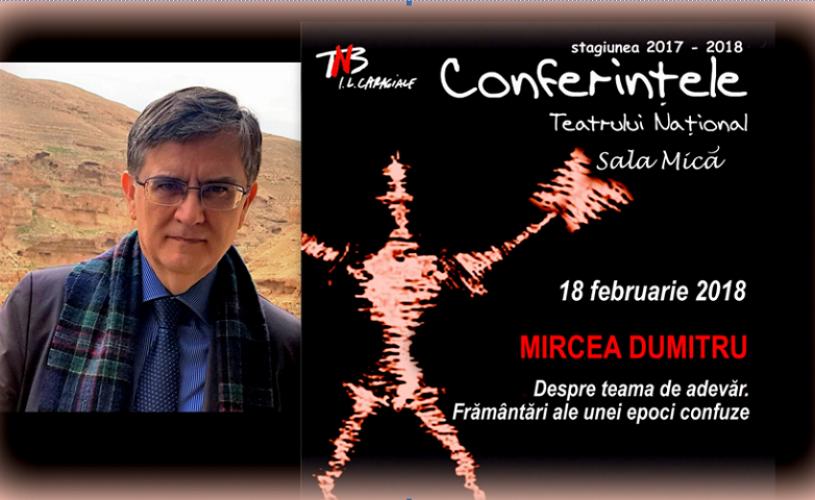 Mircea Dumitru, la Conferintele TNB – Despre teama de adevăr. Frământări ale unei epoci confuze