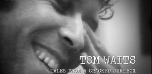 Documentarul Tom Waits - Tales from a Cracked Jukebox. Avanpremieră DokStation 2018