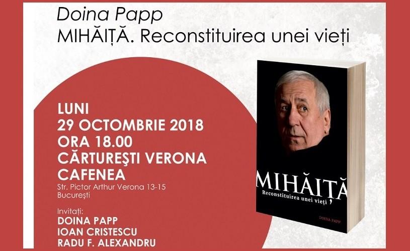 """Volumul """"MIHĂIȚĂ. Reconstituirea unei vieți"""", de Doina Papp, lansat la Cărturești Verona"""