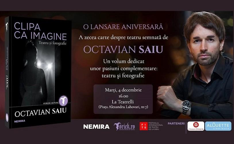 """Octavian Saiu lansează """"Clipa ca imagine"""""""
