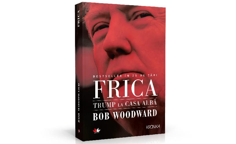 """Cele mai noi cărți: """"Frica. Trump la Casa Albă"""", de Bob Woodward"""