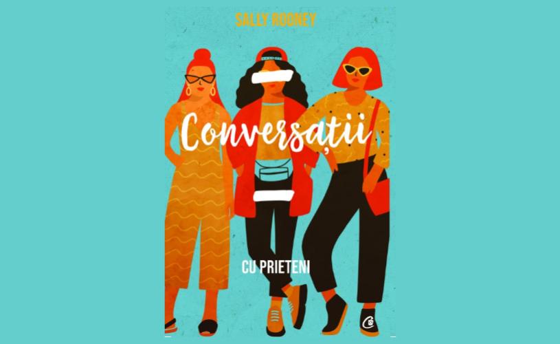 """""""Conversații cu prieteni"""" de Sally Rooney, dovada că generația Millenials poate da scriitori excepționali"""