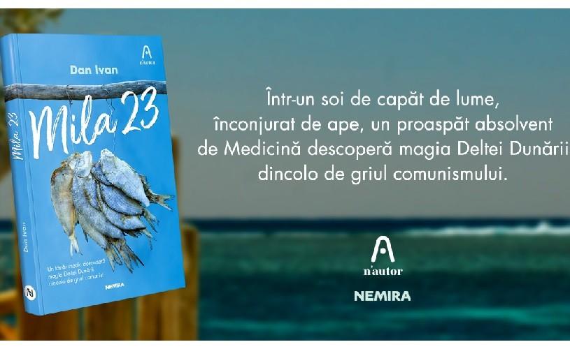 """Un roman pentru zilele lungi de vară: """"Mila 23"""", de Dan Ivan"""