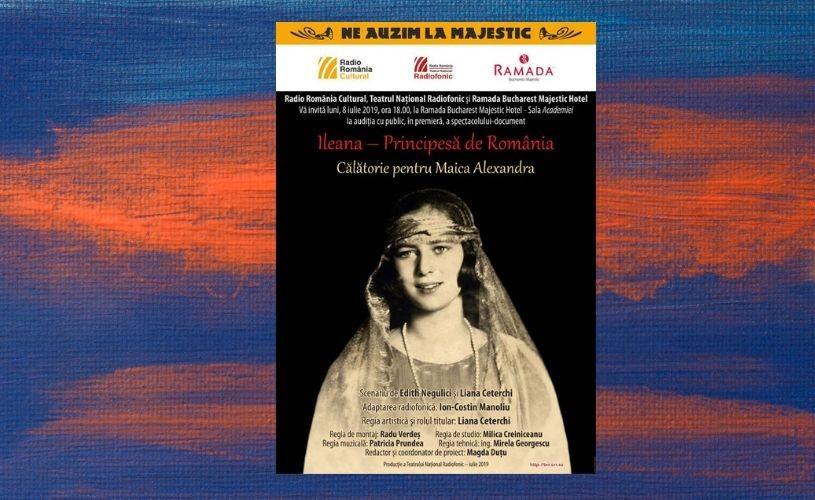 """""""Ileana – Principesă de România: Călătorie pentru Maica Alexandra"""", audiție cu public"""