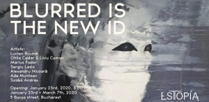 """Expoziție de grup la Galeria Estopia – """"Blurred Is the New ID"""""""