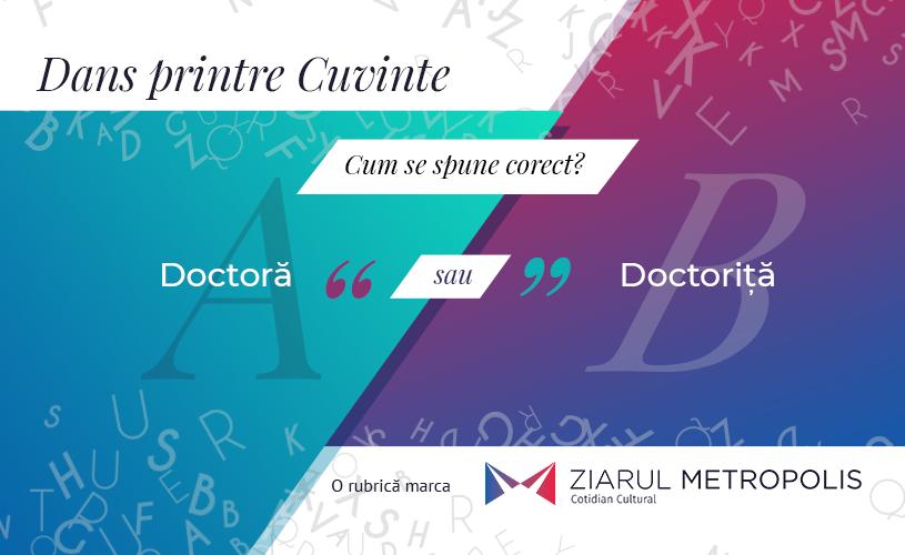 """""""Doctoră"""" sau """"doctoriță""""? Cum e corect?"""