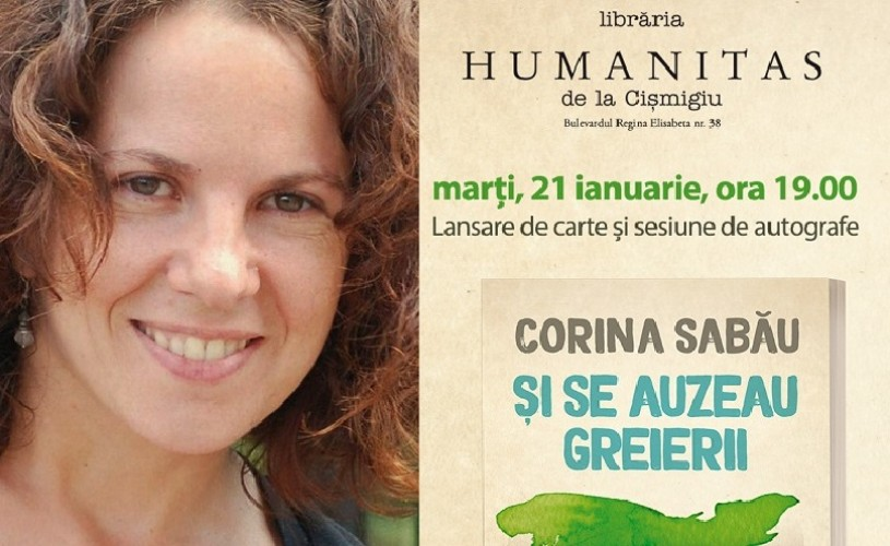 """Lansarea romanului """"Și se auzeau greierii"""" de Corina Sabău, la Librăria Humanitas Cișmigiu"""