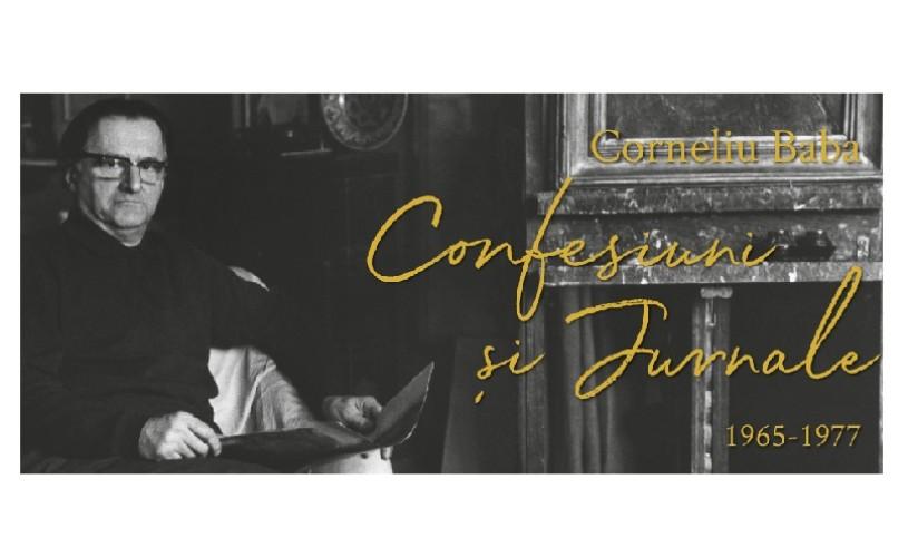 """Corneliu Baba. Confesiuni și Jurnale (1965 – 1977)"", la MNAR"