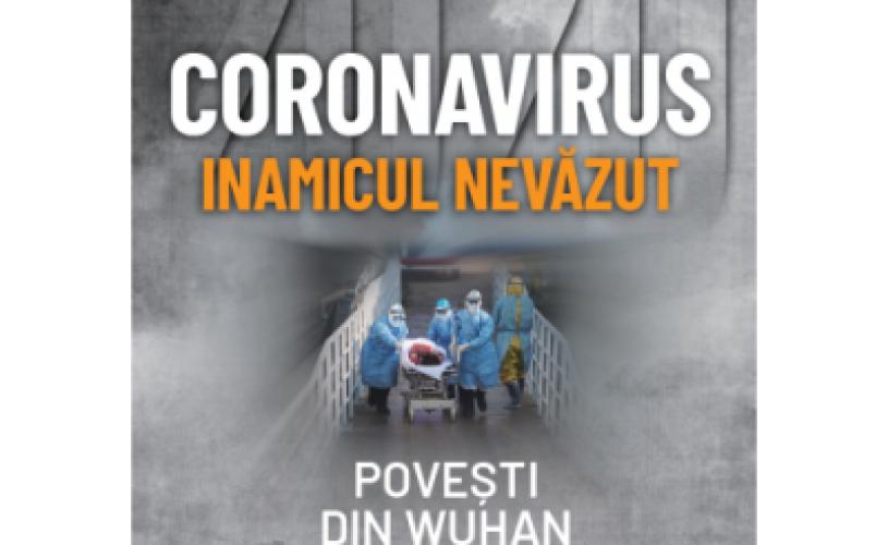 "Mărturie din infern: ""Coronavirus, inamicul nevăzut. Povești din Wuhan 2020"""