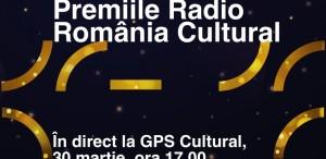 Premiile Radio România Cultural  vor fi acordate în cadrul emisiunii GPS Cultural pe 30 martie