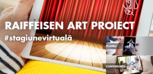 Raiffeisen Art Proiect își deschide stagiunea virtuală