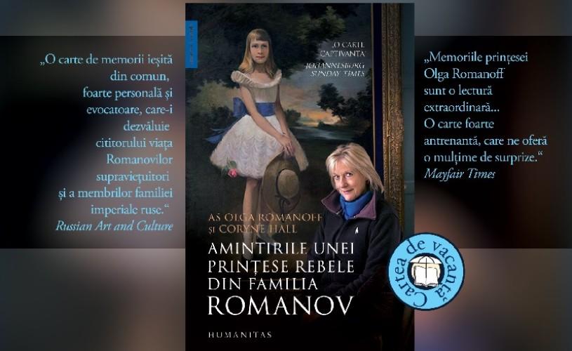 """Amintirile unei prințese rebele din familia Romanov"", de Olga Romanoff și Coryne Hall (fragment)"