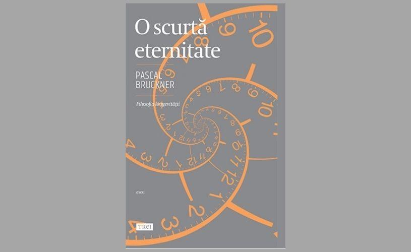 """""""O scurtă eternitate"""" cu Pascal Bruckner"""