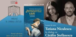 Tatiana Niculescu în dialog cu Cătălin Ștefănescu despre Nepovestitele iubiri