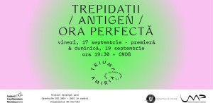 """""""Trepidații/ Antigen/ Ora perfectă"""", în premieră la Centrul Național al Dansului București"""